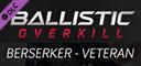 Ballistic Overkill - Berserker: Veteran