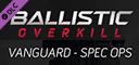 Ballistic Overkill - Vanguard: SpecOps
