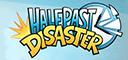Half Past Disaster